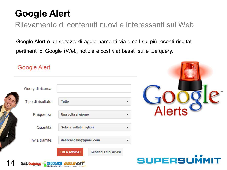 Google Alert Rilevamento di contenuti nuovi e interessanti sul Web Google Alert è un servizio di aggiornamenti via email sui più recenti risultati pertinenti di Google (Web, notizie e così via) basati sulle tue query.