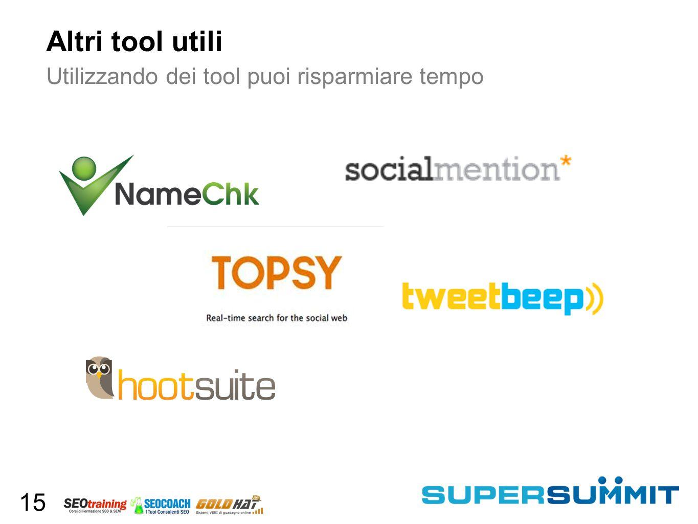 Altri tool utili Utilizzando dei tool puoi risparmiare tempo 15