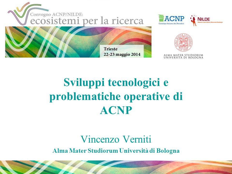 Sviluppi tecnologici e problematiche operative di ACNP Vincenzo Verniti Alma Mater Studiorum Università di Bologna