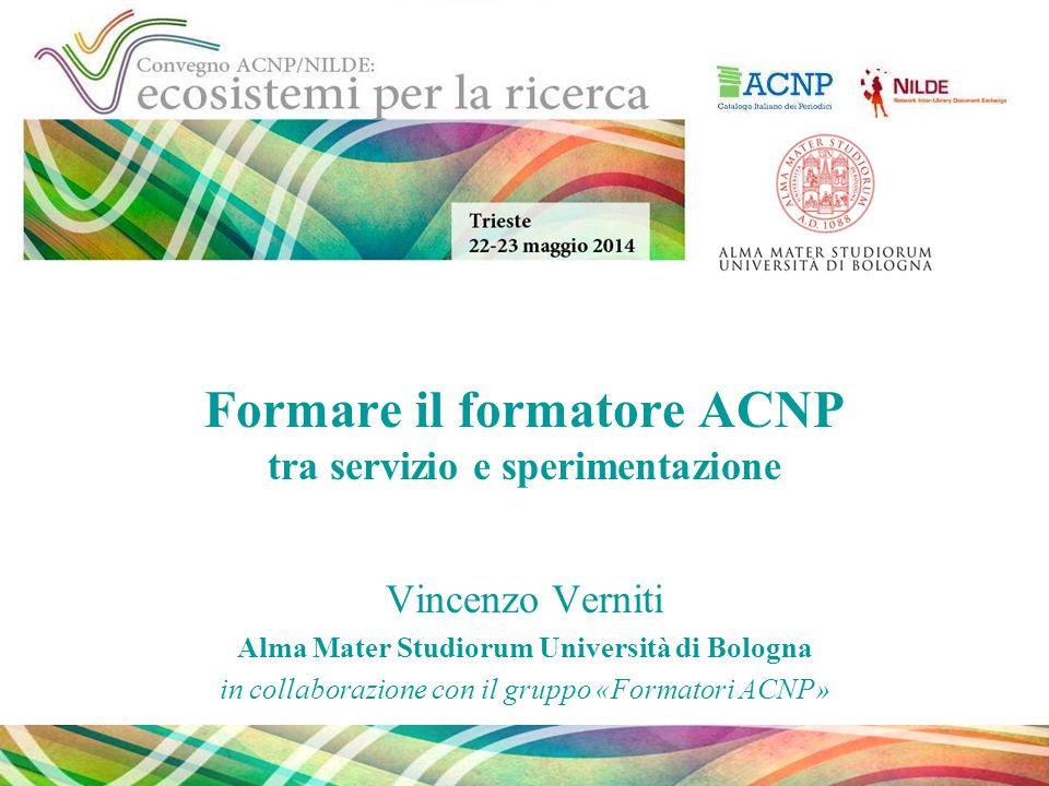 Formare il formatore ACNP tra servizio e sperimentazione Vincenzo Verniti Alma Mater Studiorum Università di Bologna in collaborazione con il gruppo «