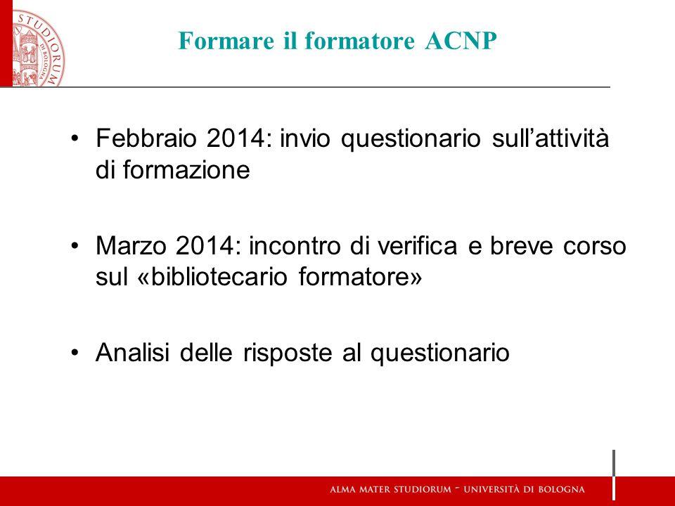 Formare il formatore ACNP Febbraio 2014: invio questionario sull'attività di formazione Marzo 2014: incontro di verifica e breve corso sul «biblioteca