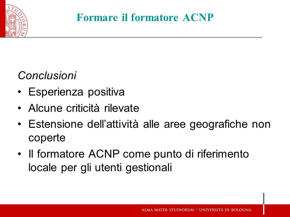 Formare il formatore ACNP Conclusioni Esperienza positiva Alcune criticità rilevate Estensione dell'attività alle aree geografiche non coperte Il form