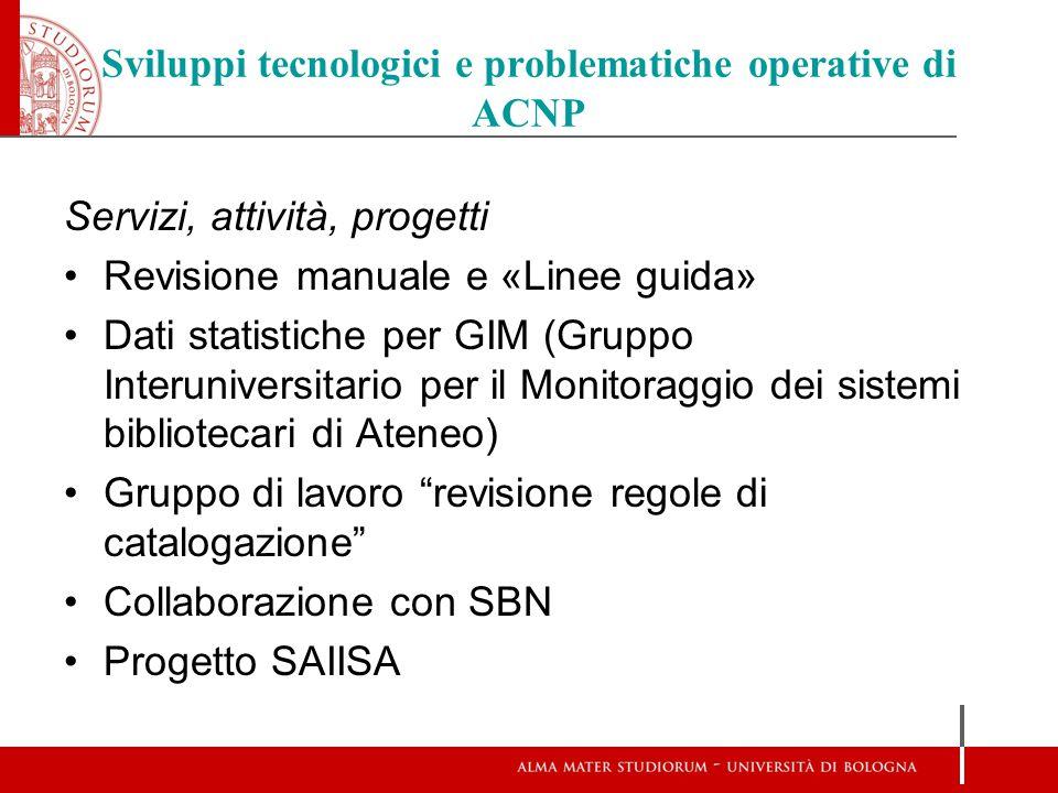 Sviluppi tecnologici e problematiche operative di ACNP Servizi, attività, progetti Revisione manuale e «Linee guida» Dati statistiche per GIM (Gruppo