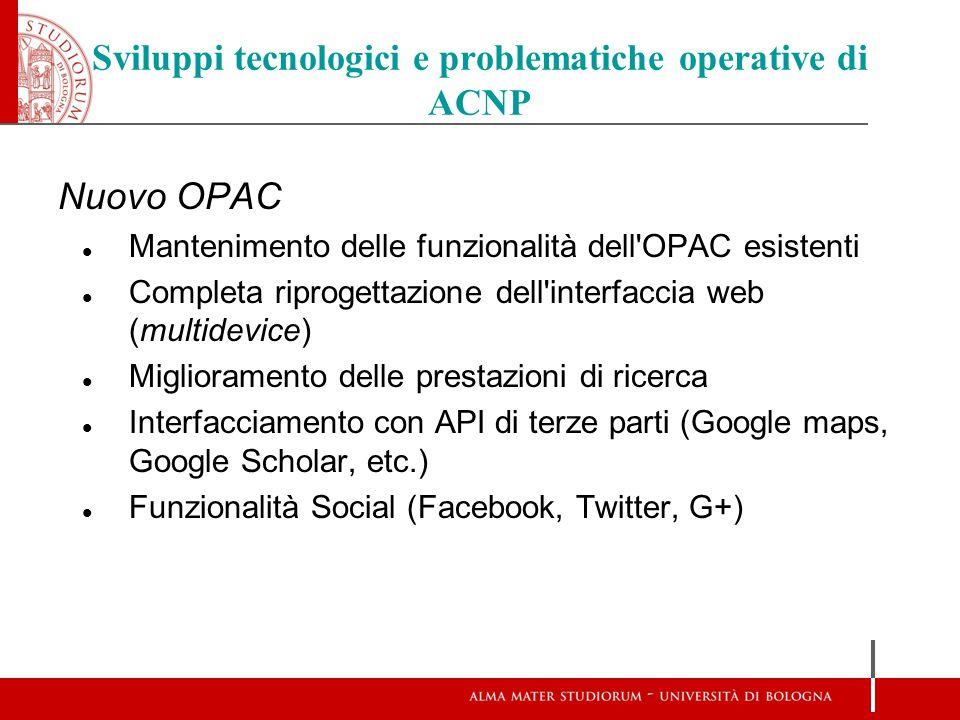 Sviluppi tecnologici e problematiche operative di ACNP Nuovo OPAC Mantenimento delle funzionalità dell'OPAC esistenti Completa riprogettazione dell'in