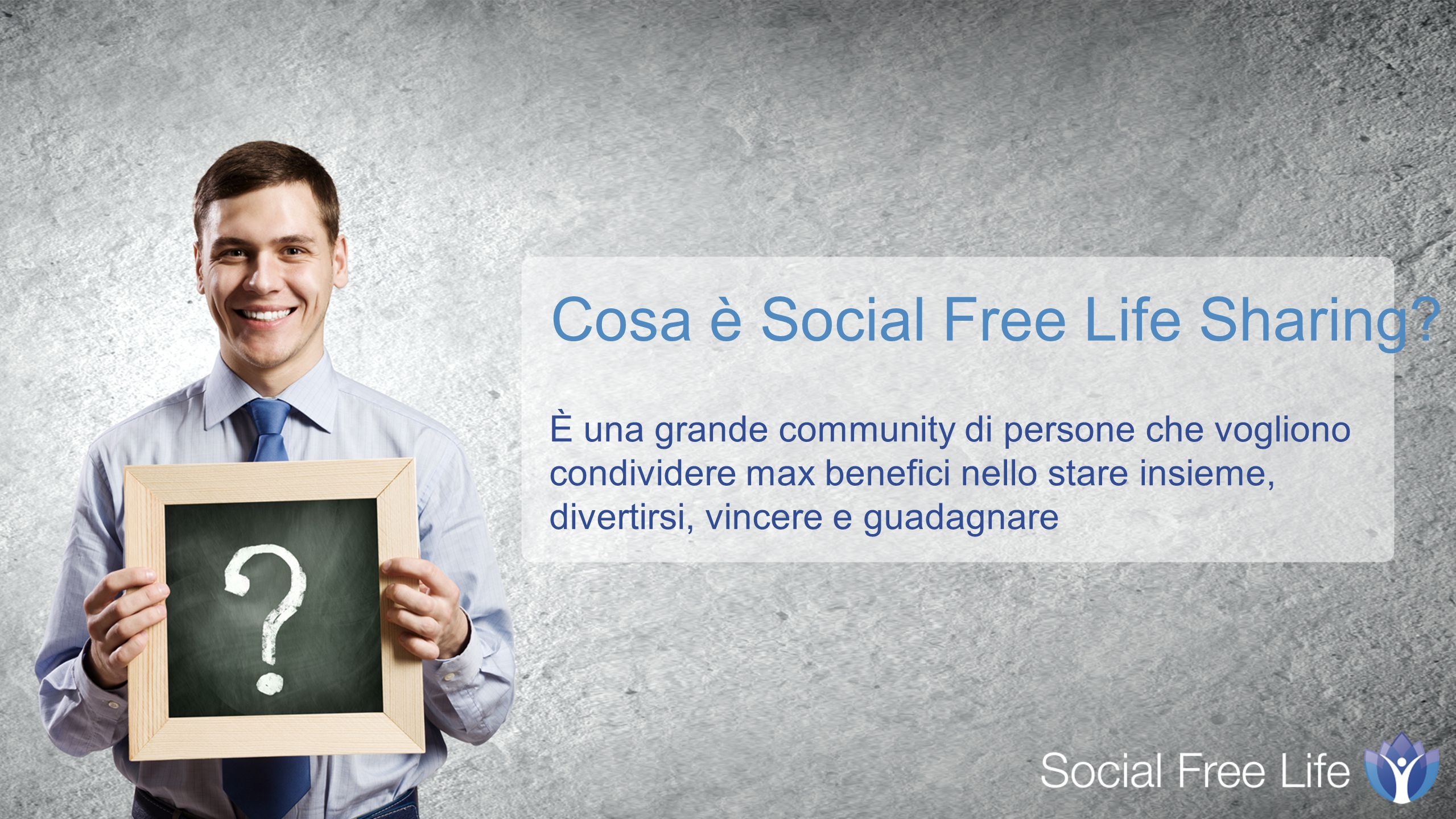 È una grande community di persone che vogliono condividere max benefici nello stare insieme, divertirsi, vincere e guadagnare Cosa è Social Free Life Sharing