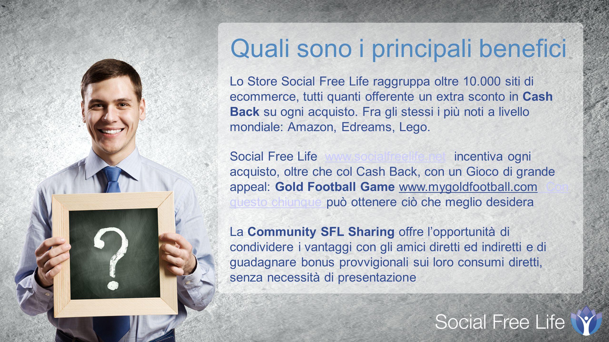 Lo Store Social Free Life raggruppa oltre 10.000 siti di ecommerce, tutti quanti offerente un extra sconto in Cash Back su ogni acquisto.