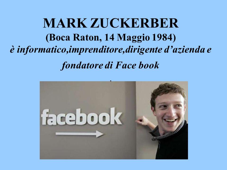 MARK ZUCKERBER (Boca Raton, 14 Maggio 1984) è informatico,imprenditore,dirigente d'azienda e fondatore di Face book.
