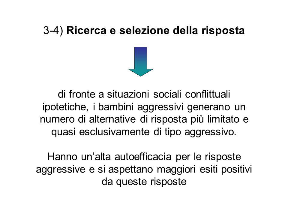 3-4) Ricerca e selezione della risposta di fronte a situazioni sociali conflittuali ipotetiche, i bambini aggressivi generano un numero di alternative