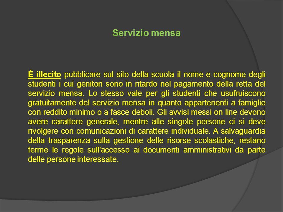 Servizio mensa É illecito pubblicare sul sito della scuola il nome e cognome degli studenti i cui genitori sono in ritardo nel pagamento della retta del servizio mensa.