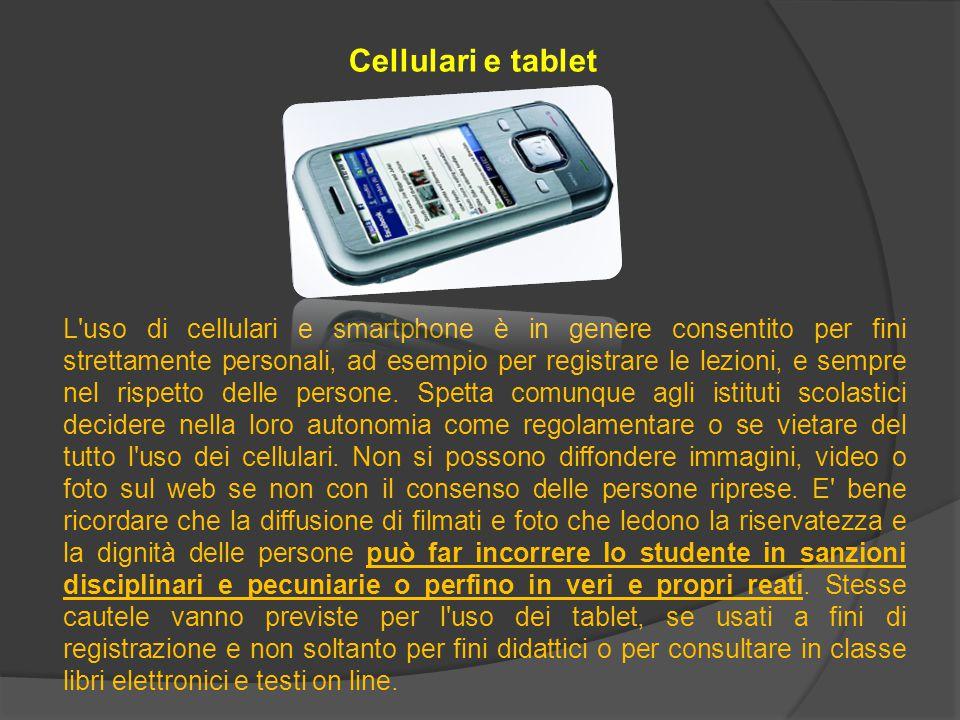 Cellulari e tablet L uso di cellulari e smartphone è in genere consentito per fini strettamente personali, ad esempio per registrare le lezioni, e sempre nel rispetto delle persone.