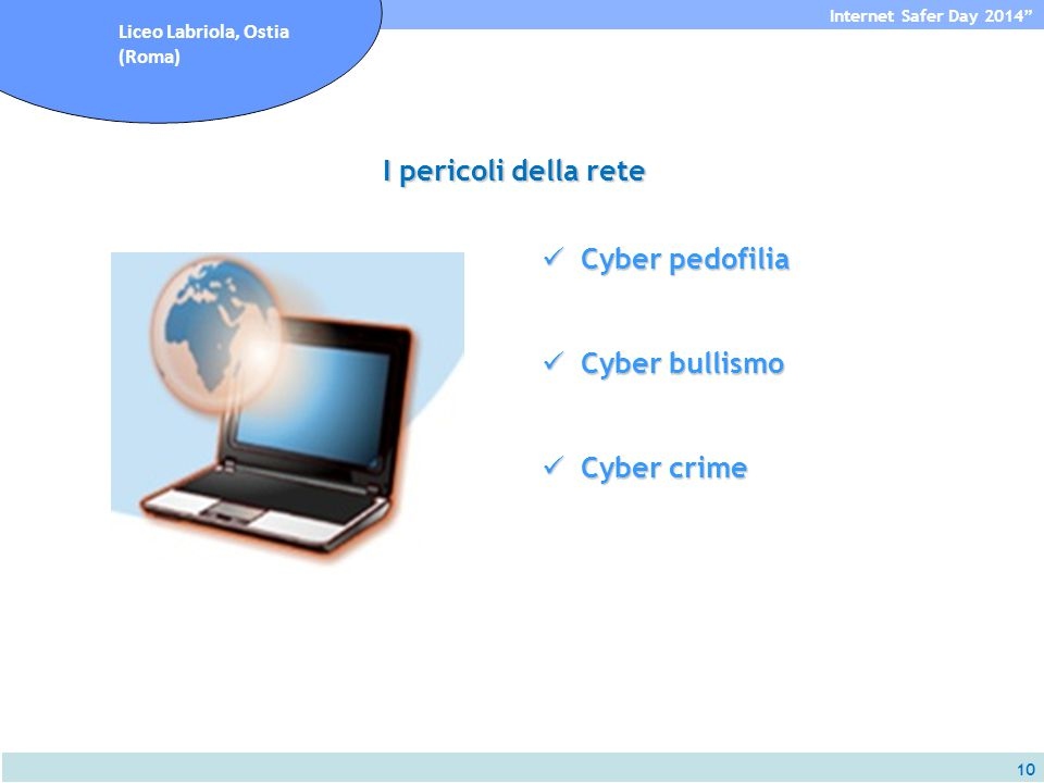 "10 Internet Safer Day 2014"" Liceo Labriola, Ostia (Roma) Cyber pedofilia Cyber pedofilia Cyber bullismo Cyber bullismo Cyber crime Cyber crime I peric"