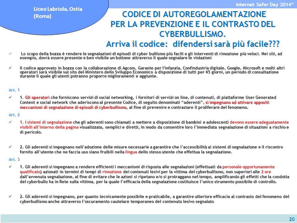20 Internet Safer Day 2014 Liceo Labriola, Ostia (Roma) CODICE DI AUTOREGOLAMENTAZIONE PER LA PREVENZIONE E IL CONTRASTO DEL CYBERBULLISMO.