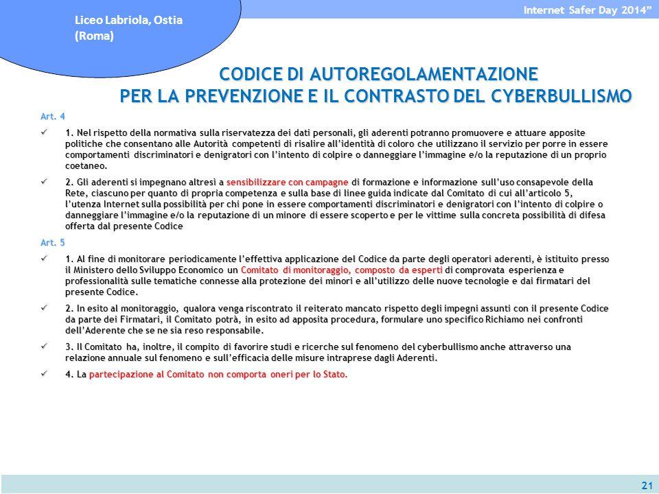 21 Internet Safer Day 2014 Liceo Labriola, Ostia (Roma) CODICE DI AUTOREGOLAMENTAZIONE PER LA PREVENZIONE E IL CONTRASTO DEL CYBERBULLISMO CODICE DI AUTOREGOLAMENTAZIONE PER LA PREVENZIONE E IL CONTRASTO DEL CYBERBULLISMO Art.