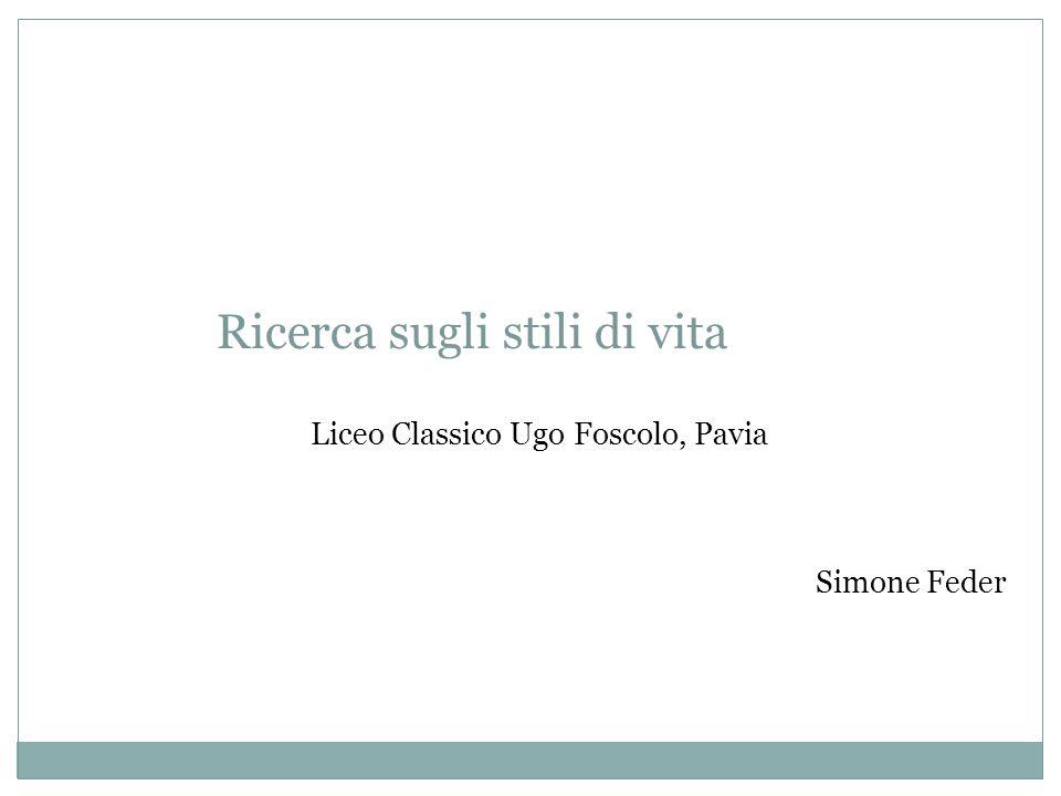 Ricerca sugli stili di vita Liceo Classico Ugo Foscolo, Pavia Simone Feder