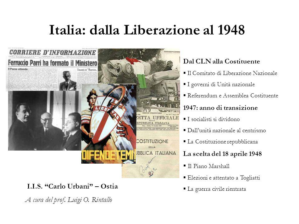"""Italia: dalla Liberazione al 1948 I.I.S. """"Carlo Urbani"""" – Ostia A cura del prof. Luigi O. Rintallo Dal CLN alla Costituente  Il Comitato di Liberazio"""