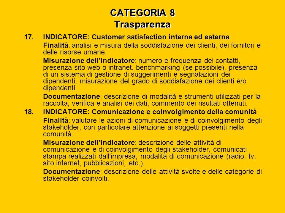 CATEGORIA 8 Trasparenza 17.INDICATORE: Customer satisfaction interna ed esterna Finalità: analisi e misura della soddisfazione dei clienti, dei fornitori e delle risorse umane.