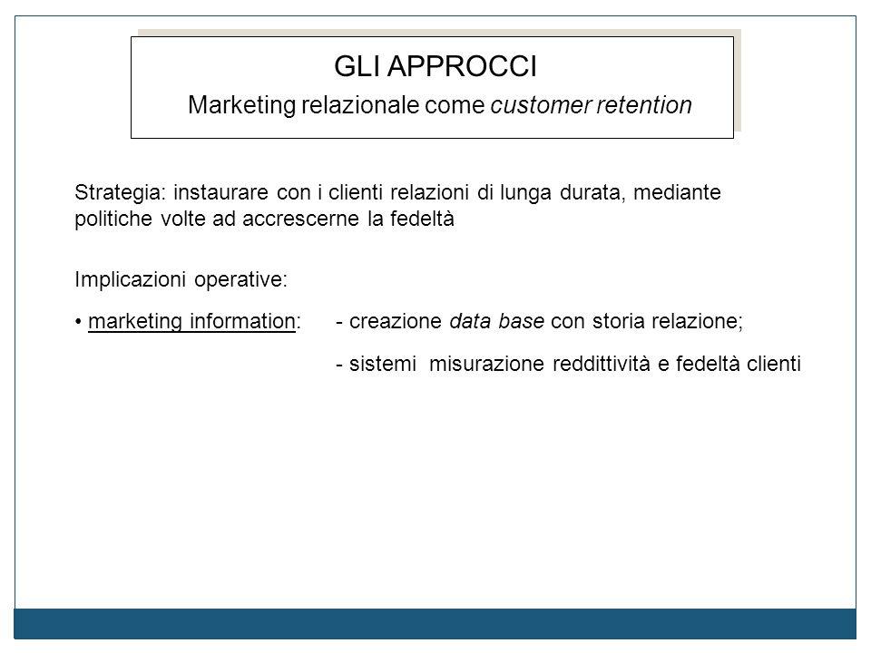 Implicazioni operative: marketing information:- creazione data base con storia relazione; - sistemi misurazione reddittività e fedeltà clienti GLI APP