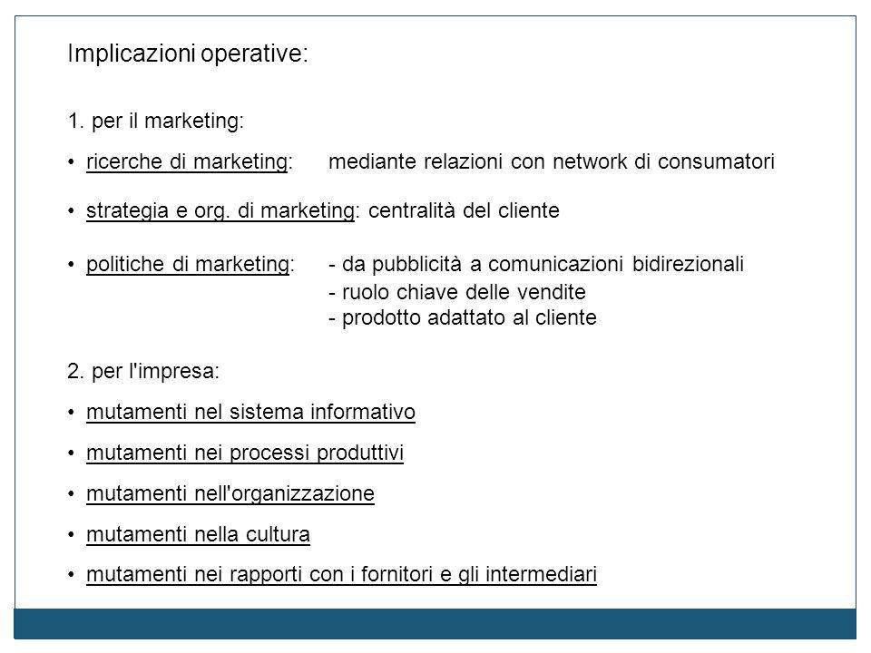 Implicazioni operative: 1. per il marketing: ricerche di marketing: mediante relazioni con network di consumatori strategia e org. di marketing: centr