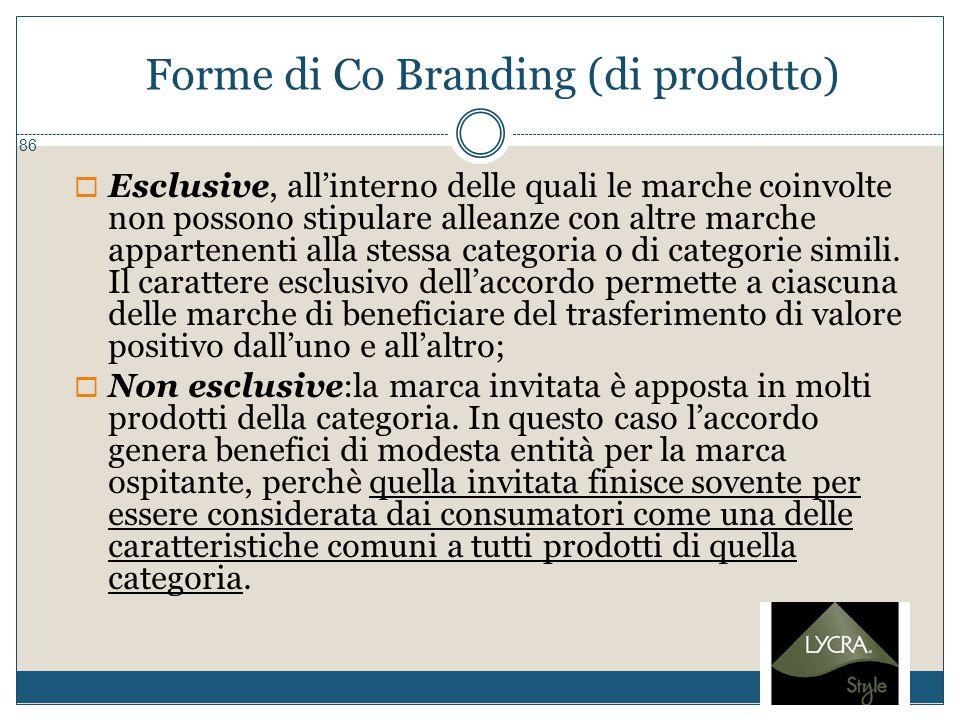 Forme di Co Branding (di prodotto) 86  Esclusive, all'interno delle quali le marche coinvolte non possono stipulare alleanze con altre marche apparte