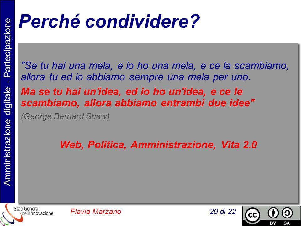 Amministrazione digitale - Partecipazione Flavia Marzano 20 di 22 Perché condividere.
