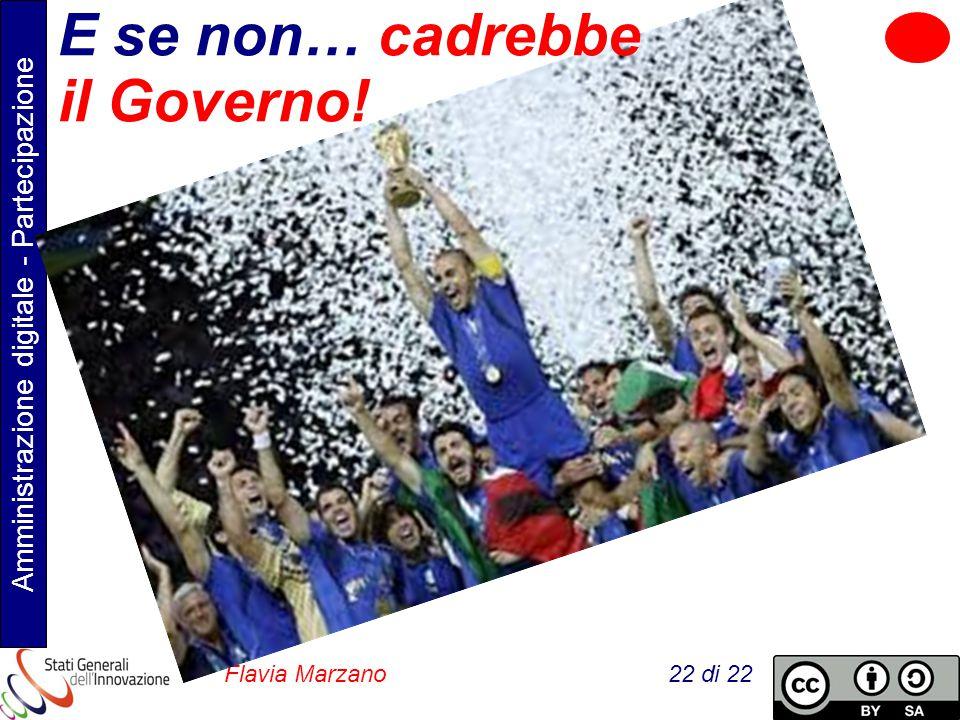 Amministrazione digitale - Partecipazione Flavia Marzano 22 di 22 E se non… cadrebbe il Governo!