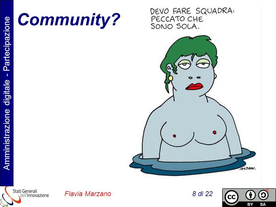 Amministrazione digitale - Partecipazione Flavia Marzano 8 di 22 8 Community?