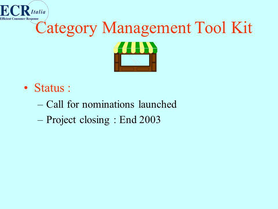 Category Management Tool Kit Status : –Call for nominations launched –Project closing : End 2003