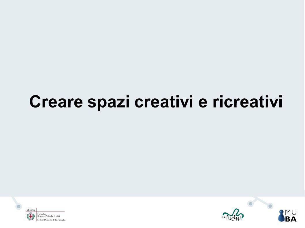 Creare spazi creativi e ricreativi