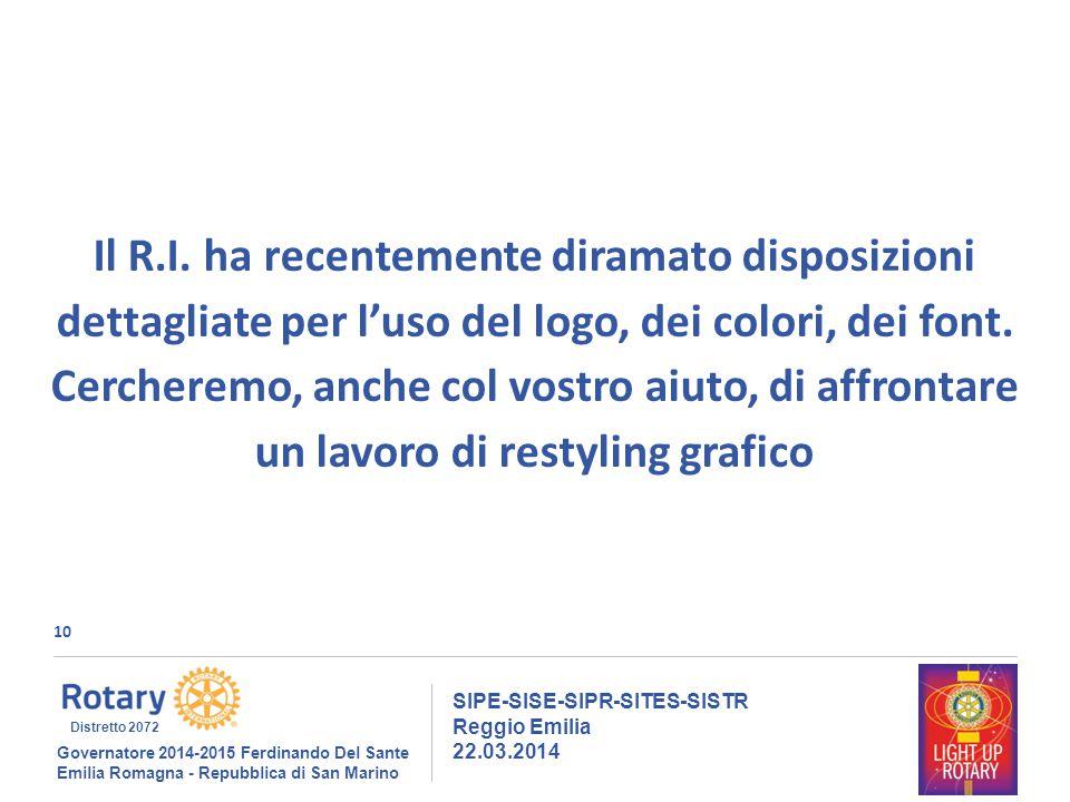 10 SIPE-SISE-SIPR-SITES-SISTR Reggio Emilia 22.03.2014 Governatore 2014-2015 Ferdinando Del Sante Emilia Romagna - Repubblica di San Marino Distretto 2072 Il R.I.