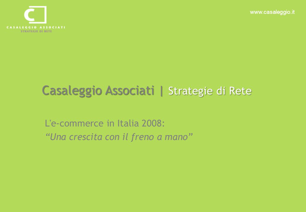www.casaleggio.it Casaleggio Associati | Strategie di Rete L e-commerce in Italia 2008: Una crescita con il freno a mano