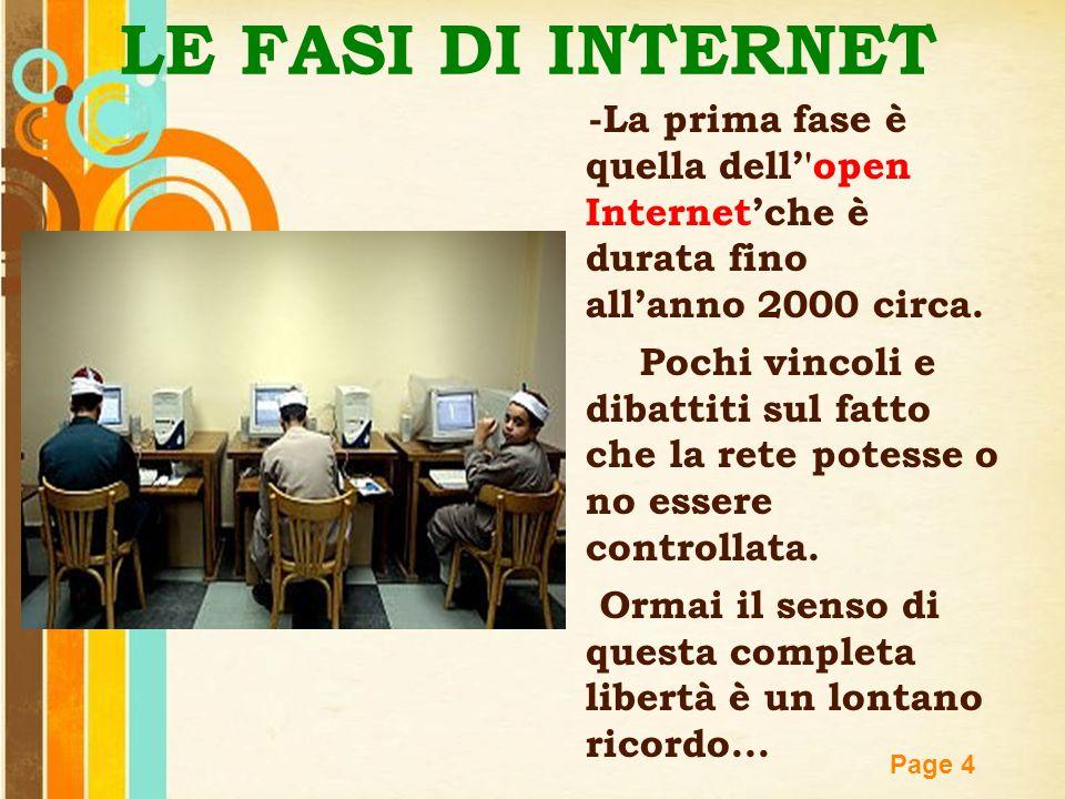 Free Powerpoint Templates Page 4 LE FASI DI INTERNET -La prima fase è quella dell''open Internet'che è durata fino all'anno 2000 circa. Pochi vincoli