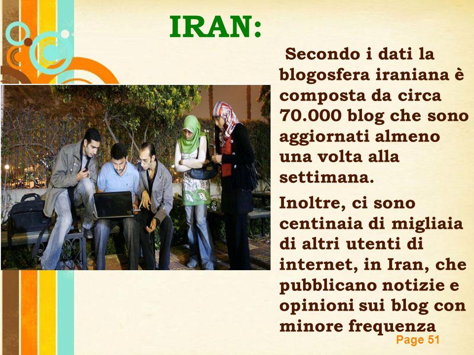 Free Powerpoint Templates Page 51 IRAN: Secondo i dati la blogosfera iraniana è composta da circa 70.000 blog che sono aggiornati almeno una volta all