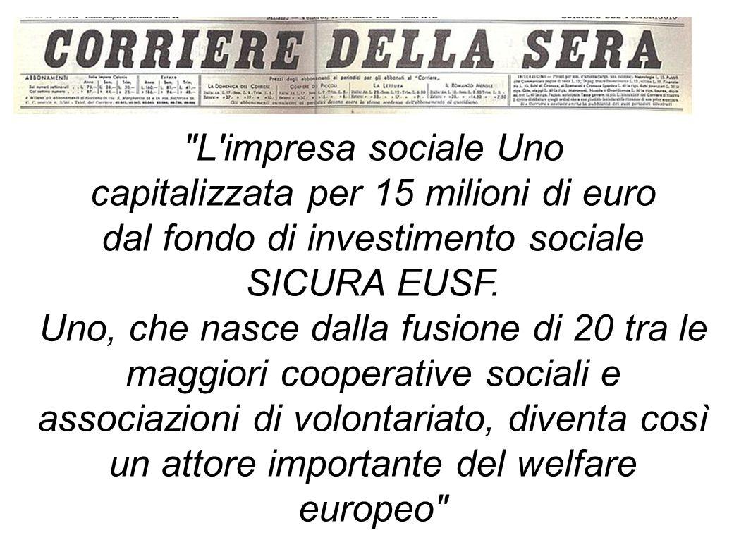 L impresa sociale Uno capitalizzata per 15 milioni di euro dal fondo di investimento sociale SICURA EUSF.