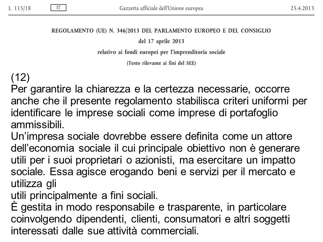 (12) Per garantire la chiarezza e la certezza necessarie, occorre anche che il presente regolamento stabilisca criteri uniformi per identificare le imprese sociali come imprese di portafoglio ammissibili.