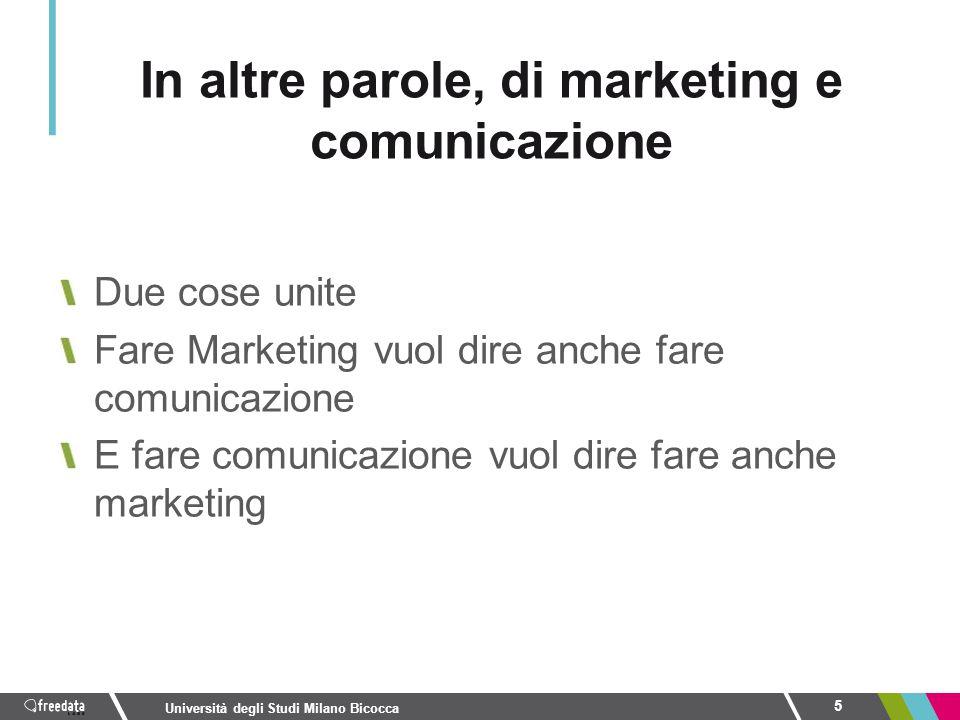 Due cose unite Fare Marketing vuol dire anche fare comunicazione E fare comunicazione vuol dire fare anche marketing 5 Università degli Studi Milano B
