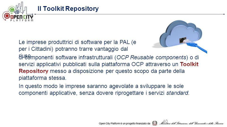 Il Toolkit Repository Le imprese produttrici di software per la PAL (e per i Cittadini) potranno trarre vantaggio dal riuso 40