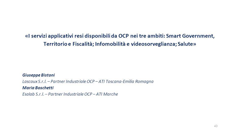 «I servizi applicativi resi disponibili da OCP nei tre ambiti: Smart Government, Territorio e Fiscalità; Infomobilità e videosorveglianza; Salute» Giuseppe Bistoni Lascaux S.r.l.