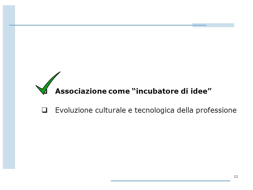 """11  Associazione come """"incubatore di idee""""  Evoluzione culturale e tecnologica della professione"""