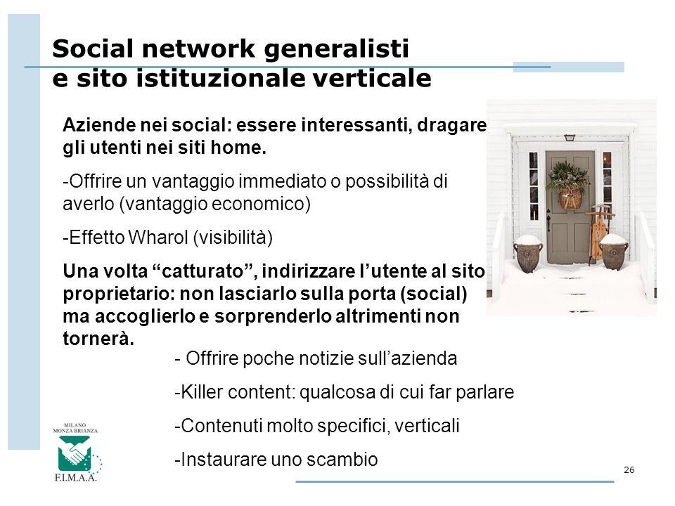Social network generalisti e sito istituzionale verticale 26 Aziende nei social: essere interessanti, dragare gli utenti nei siti home. -Offrire un va