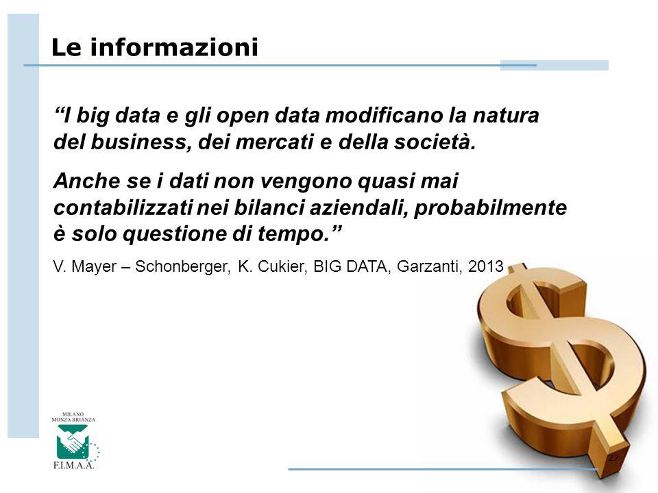 """Le informazioni 27 """"I big data e gli open data modificano la natura del business, dei mercati e della società. Anche se i dati non vengono quasi mai c"""