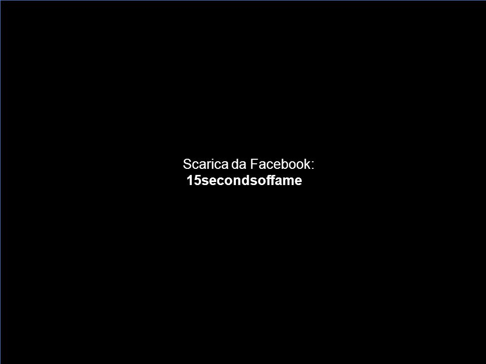 Scarica da Facebook: 15secondsoffame