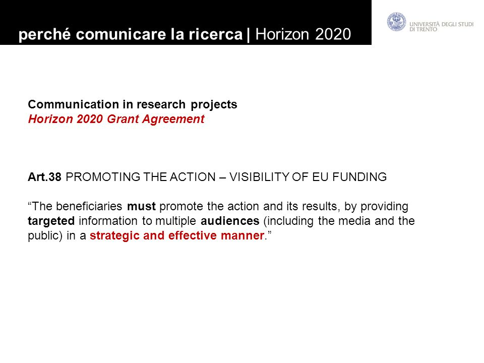 "Communication in research projects Horizon 2020 Grant Agreement Art.38 PROMOTING THE ACTION – VISIBILITY OF EU FUNDING ""The beneficiaries must promote"