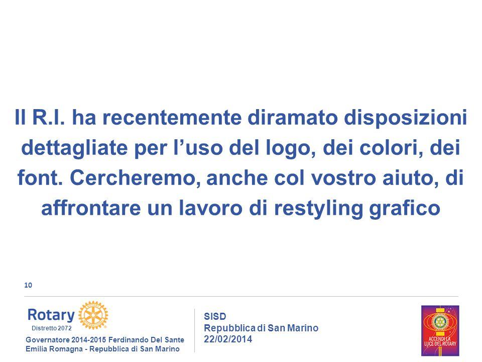 10 SISD Repubblica di San Marino 22/02/2014 Governatore 2014-2015 Ferdinando Del Sante Emilia Romagna - Repubblica di San Marino Distretto 2072 Il R.I.