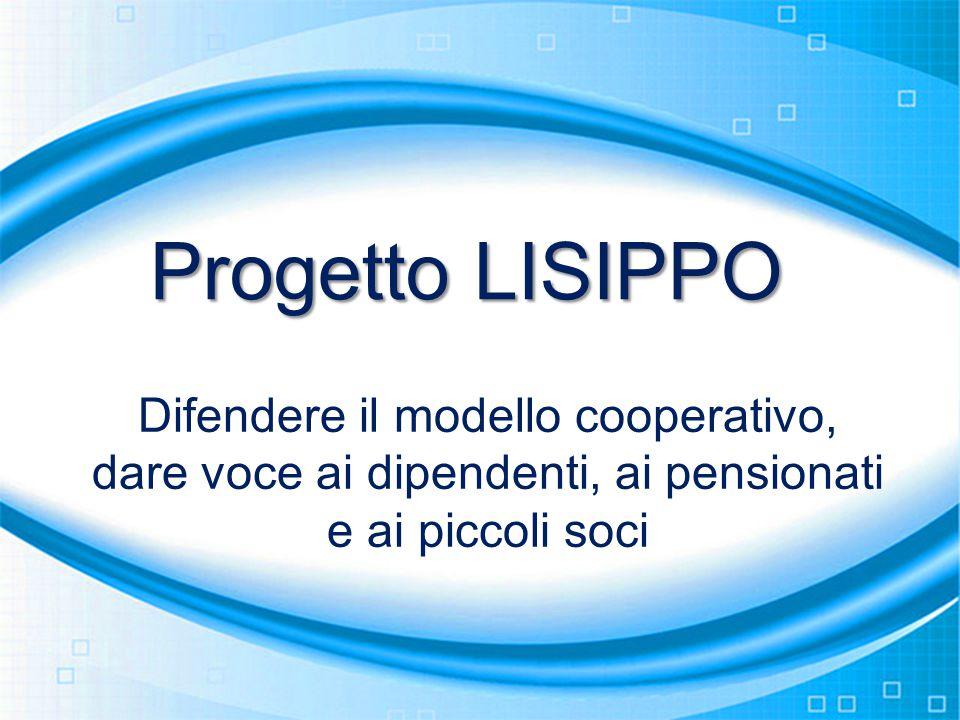 Progetto LISIPPO Difendere il modello cooperativo, dare voce ai dipendenti, ai pensionati e ai piccoli soci