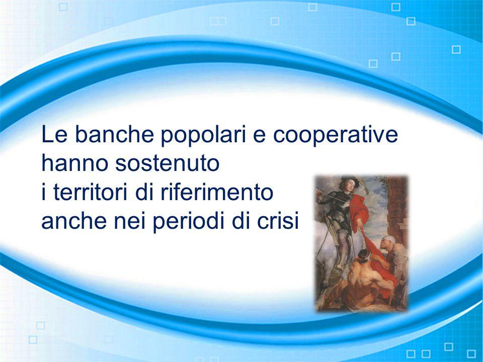 Le banche popolari e cooperative hanno sostenuto i territori di riferimento anche nei periodi di crisi
