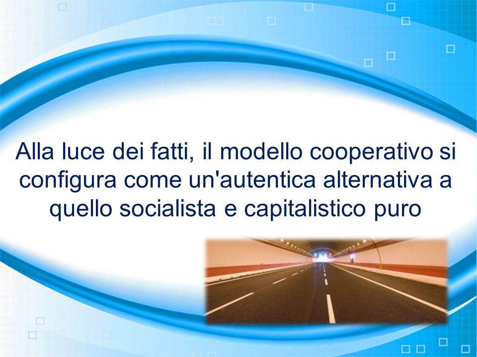 Alla luce dei fatti, il modello cooperativo si configura come un'autentica alternativa a quello socialista e capitalistico puro