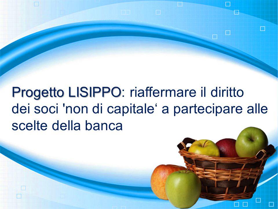 Progetto LISIPPO Progetto LISIPPO: riaffermare il diritto dei soci 'non di capitale' a partecipare alle scelte della banca