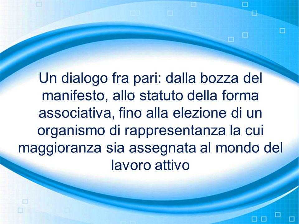 Un dialogo fra pari: dalla bozza del manifesto, allo statuto della forma associativa, fino alla elezione di un organismo di rappresentanza la cui magg