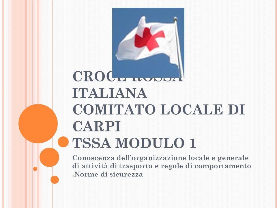 CROCE ROSSA ITALIANA COMITATO LOCALE DI CARPI TSSA MODULO 1 Conoscenza dell'organizzazione locale e generale di attività di trasporto e regole di comportamento.Norme di sicurezza