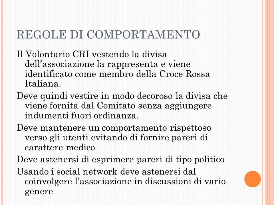 REGOLE DI COMPORTAMENTO Il Volontario CRI vestendo la divisa dell'associazione la rappresenta e viene identificato come membro della Croce Rossa Italiana.